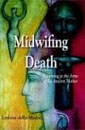 Midwifing Death, Returning to the Arms of the Ancient Mother